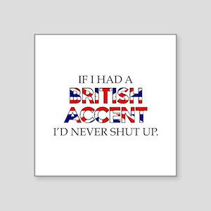"""If I Had A British Accent Square Sticker 3"""" x 3"""""""