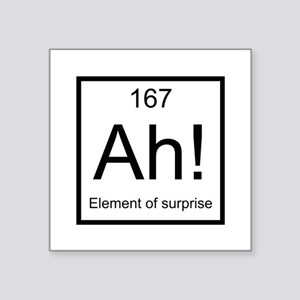 "Ah! Element of Surprise Square Sticker 3"" x 3"""