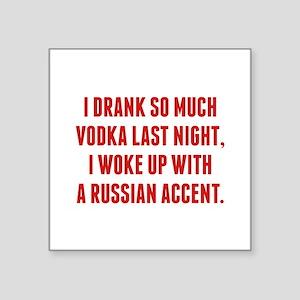 "I Drank So Much Vodka Last Night Square Sticker 3"""