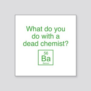 What Do You Do With A Dead Chemist? Square Sticker