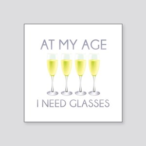 "At My Age I Need Glasses Square Sticker 3"" x 3"""