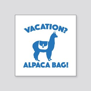 "Vacation? Alpaca Bag! Square Sticker 3"" x 3"""
