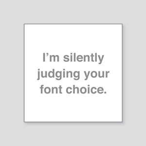 I'm Silently Judging Your Font Choice Square Stick
