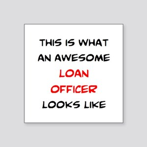 "awesome loan officer Square Sticker 3"" x 3"""