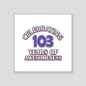 "Celebrating 103 Years Square Sticker 3"" x 3"""