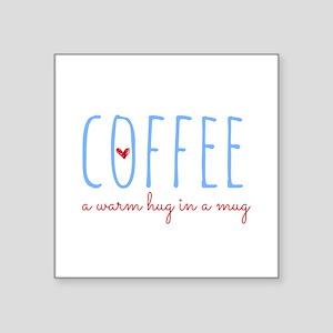 Coffee. A Warm Hug in a Mug. Sticker