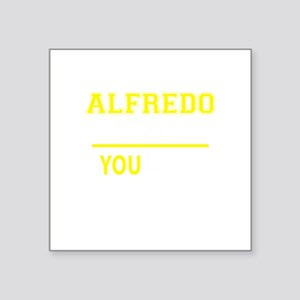 ALFREDO thing, you wouldn't understand! Sticker