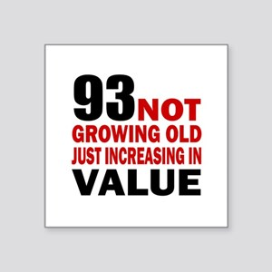 """93 Not Growing Old Square Sticker 3"""" x 3"""""""