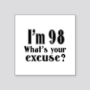 "I'm 98 What is your excuse? Square Sticker 3"" x 3"""