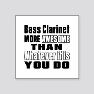 """Bass Clarinet More Awesome Square Sticker 3"""" x 3"""""""