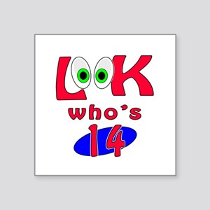 "Look who's 14 ? Square Sticker 3"" x 3"""