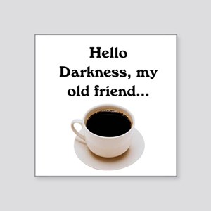 "HELLO DARKNESS, MY OLD FRIEND Square Sticker 3"" x"