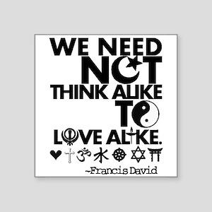 You Need Not Think Alike To Love Alike Sticker
