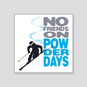 "no friends Square Sticker 3"" x 3"""