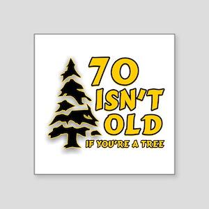 "70 isn't old Square Sticker 3"" x 3"""