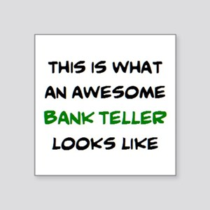 "awesome bank teller Square Sticker 3"" x 3"""