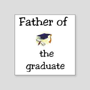 """Father of the graduate Square Sticker 3"""" x 3"""""""