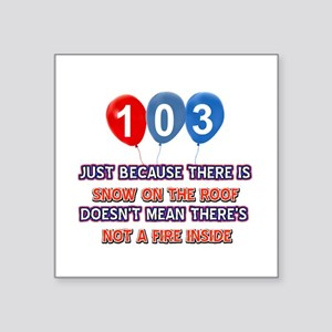 """103 year old designs Square Sticker 3"""" x 3"""""""