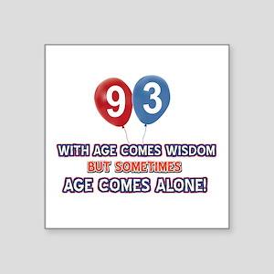 """Funny 93 wisdom saying birt Square Sticker 3"""" x 3"""""""