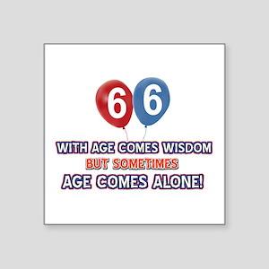 """Funny 66 wisdom saying birt Square Sticker 3"""" x 3"""""""