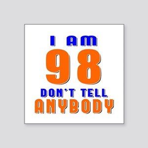"I am 98 Don't Tell Anybody Square Sticker 3"" x 3"""