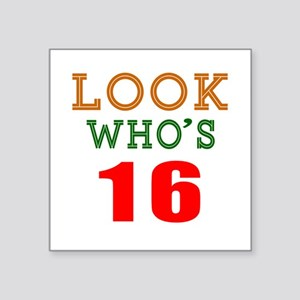 """Look Who's 16 Birthday Square Sticker 3"""" x 3"""""""