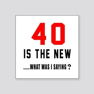 "40 Is The New What Was I Sa Square Sticker 3"" x 3"""