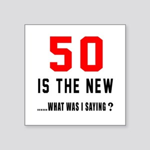 """50 Is The New What Was I Sa Square Sticker 3"""" x 3"""""""
