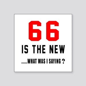 """66 Is The New What Was I Sa Square Sticker 3"""" x 3"""""""