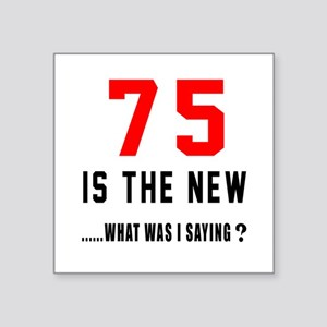 """75 Is The New What Was I Sa Square Sticker 3"""" x 3"""""""