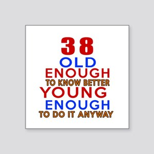 """38 Old Enough Young Enough Square Sticker 3"""" x 3"""""""