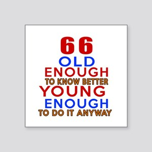 """66 Old Enough Young Enough Square Sticker 3"""" x 3"""""""