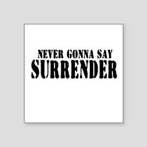 "Never Gonna Surrender 2 Square Sticker 3"" x 3"""