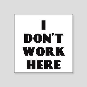 I Don't Work Here Sticker