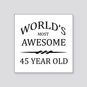 """World's Most Awesome 45 Year Old Square Sticker 3"""""""