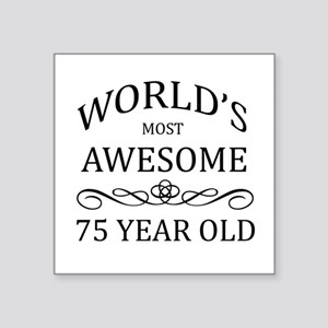"""World's Most Awesome 75 Year Old Square Sticker 3"""""""