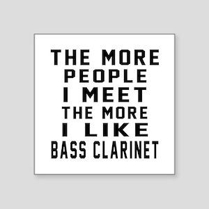 "I Like More Bass Clarinet Square Sticker 3"" x 3"""