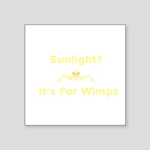 Sunlight? It's for wimps Sticker