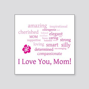 """I love you, Mom! Square Sticker 3"""" x 3"""""""