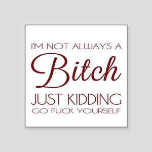I'm not always a bitch Sticker