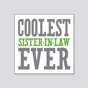 """Coolest Sister-In-Law Ever Square Sticker 3"""" x 3"""""""
