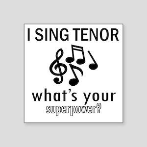 "I Sing Tenor Square Sticker 3"" x 3"""