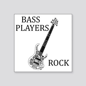 "BASS PLAYERS ROCK 1 Square Sticker 3"" x 3"""