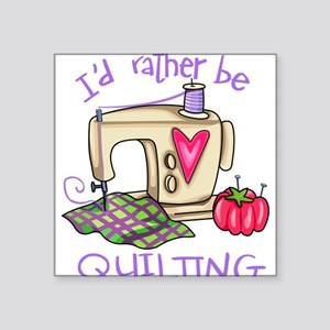 """I'd Rather Be Quilting Square Sticker 3"""" x 3"""""""