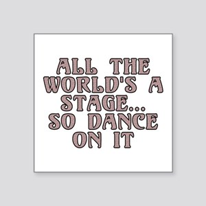 "All the world's a stage - Square Sticker 3"" x 3"""