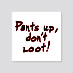 "Pants up, don't loot! - Square Sticker 3"" x 3"""