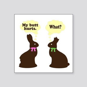 "My butt hurts Chocolate bunnies Square Sticker 3"""