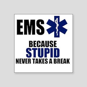 """Stupid Never Takes A Break Square Sticker 3"""" x 3"""""""