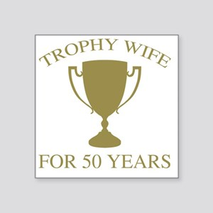 """Trophy Wife For 50 Years Square Sticker 3"""" x 3"""""""
