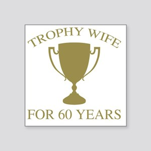 """Trophy Wife For 60 Years Square Sticker 3"""" x 3"""""""